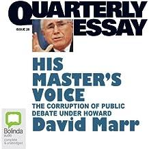 Quarterly Essay 26: His Master's Voice: The Corruption of Public Debate under Howard