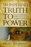Whispering Truth to Power: Everyday Resistance to Reconciliation in Postgenocide Rwanda (Africa and the Diaspora History, Politics, Culture)