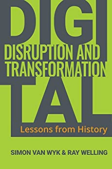 Digital Disruption and Transformation: Lessons from History by [Welling, Ray, van Wyk, Simon]