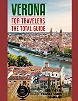 VERONA FOR TRAVELERS. The total guide: The comprehensive traveling guide for all your traveling needs. By THE TOTAL TRAVEL GUIDE COMPANY