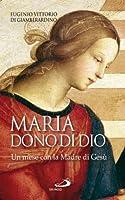 Maria: dono di Dio. Un mese con la Madre di Gesù