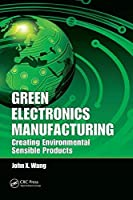Green Electronics Manufacturing: Creating Environmental Sensible Products [並行輸入品]