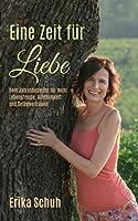 Eine Zeit fuer Liebe: Dein Jahresbegleiter fuer mehr Lebensfreude, Achtsamkeit und Selbstvertrauen