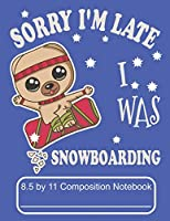 Sorry I'm Late I Was Snowboarding 8.5 by 11 Composition Notebook: Adorable Winter Pomeranian Puppy Dog Riding It's Snowboard In The Mountains