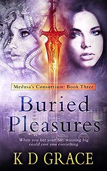 Buried Pleasures: An Urban Fantasy Novel (Medusa's Consortium Book 3) by [Grace, K D]