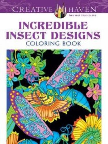 Download Creative Haven Incredible Insect Designs Coloring Book (Creative Haven Coloring Books) 0486494993