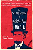 The Wit and Wisdom of Abraham Lincoln: An A-Z Compendium of Quotes from the Most Eloquent of American Presidents (Meridian)