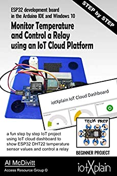 ESP32 Monitor Temperature and Control a relay using an IoT Cloud Platform by [McDivitt, Al]