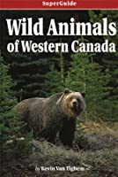 Wild Animals of Western Canada: Left a Message on Voicemail (Superguide)