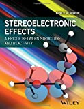 Stereoelectronic Effects: A Bridge Between Structure and Reactivity