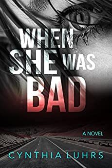 When She Was Bad (There Was A Little Girl Book 2) by [Luhrs, Cynthia]