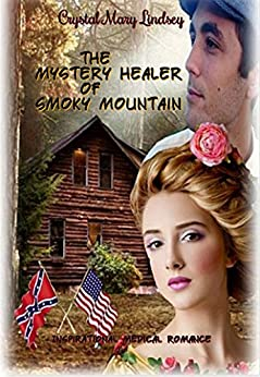 The Mystery Healer of Smoky Mountain: Inspirational Medical Romance by [Lindsey, Crystal Mary]