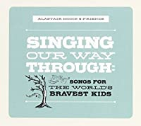 Singing Our Way Through: Songs for the World's Bravest Kids by Alastair Moock (2013-05-03)