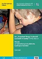 """Das """"Occupational Therapy Psychosocial Assessment of Learning"""" (OT PAL), Version 2.0: Pilotstudie zur Implementierung in der paediatrischen Ergotherapie in Deutschland"""