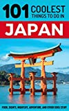 Japan: Japan Travel Guide: 101 Coolest Things to Do in Japan (Tokyo Travel, Kyoto Travel, Osaka Travel, Hiroshima, Budget Trav..