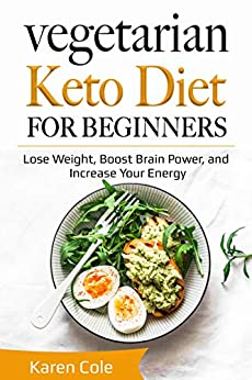 Vegetarian Keto Diet for Beginners: Lose Weight, Boost Brain Power, and Increase Your Energy by [Cole, Karen]