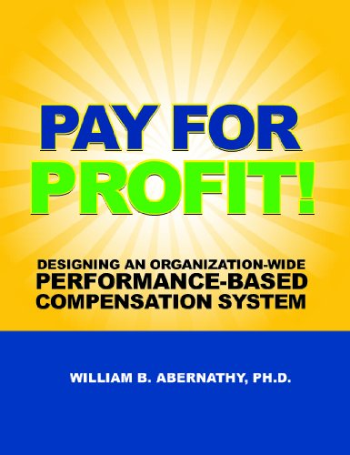Download Pay for Profit: Designing an Organization-wide Performance-based Compensation System 0965527611