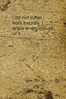 I Do Not Suffer From Insanity, I Enjoy Every Minute Of It: Edgar Allan Poe Notebook Journal Composition Blank Lined Diary Notepad 120 Pages Paperback Brown