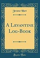 A Levantine Log-Book (Classic Reprint)