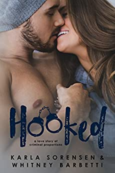 Hooked: A love story of criminal proportions by [Sorensen, Karla, Barbetti, Whitney]