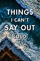 Things I Can't Say Out Loud: Blank Lined Journal Notebook, Size 6x9, Gift Idea for Boss, Employee, Coworker, Friends, Office, Gift Ideas, Familly, Entrepreneur: Cover 6, New Year Resolutions & Goals, Christmas, Birthday