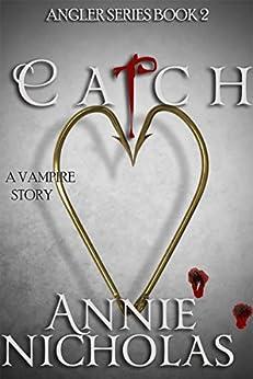 Vampire CATCH: Vampire Urban Romance (The Angler Book 2) by [Nicholas, Annie]