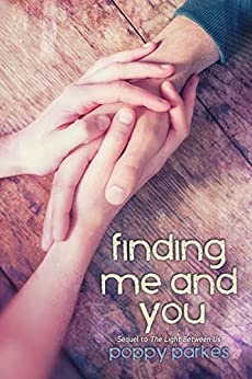 Finding Me and You: Sequel to The Light Between Us (The Light Between Us Series Book 2) by [Parkes, Poppy]