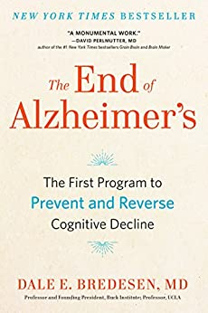The End of Alzheimer's: The First Program to Prevent and Reverse Cognitive Decline by [Bredesen, Dale]