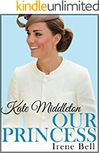 Kate Middleton: Our Princess (updated to include the birth of Prince George of Cambridge)