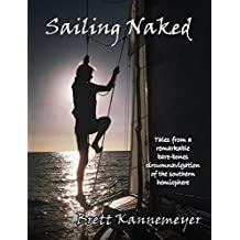 Sailing Naked: Tales from a remarkable bare-bones circumnavigation of the southern hemisphere