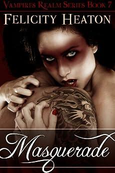 Masquerade (Vampires Realm Romance Series Book 7) by [Heaton, Felicity]