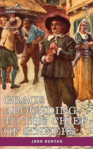 Download Grace Abounding to the Chief of Sinners: In a Faithful Account of the Life and Death of John Bunyan 1602064571