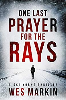 One Last Prayer for the Rays: A shocking and exhilarating new crime thriller for 2019 (A DCI Yorke Thriller Book 1) by [Markin, Wes]