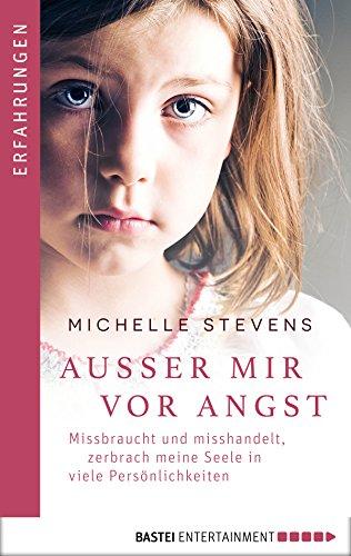 Download Außer mir vor Angst: Missbraucht und misshandelt zerbrach meine Seele in viele Persönlichkeiten (German Edition) B0774YTCDM