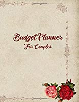 Budget Planner For Couples: 2020 Undated Daily Weekly Monthly Bill Organizer Expense Tracker Money Journal Personal Financial Workbook Business Planning Budgeting Worksheets With Inspirational Quotes Roses Notebook