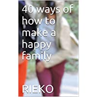 The 40 ways of how to make a happy family