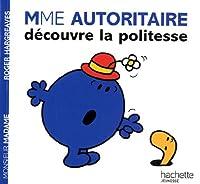 Collection Monsieur Madame (Mr Men & Little Miss): Madame Autoritaire Decouvre LA Politesse