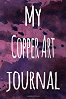 My Copper Art Journal: The perfect gift for the artist in your life - 119 page lined journal!