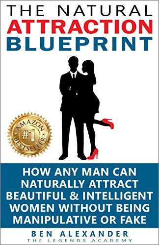 The natural attraction blueprint how any man can naturally the natural attraction blueprint how any man can naturally attract beautiful intelligent women without malvernweather Choice Image