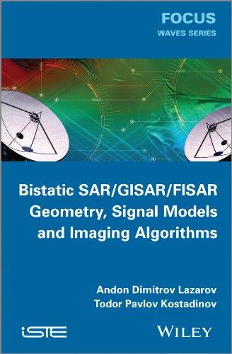 Download Bistatic SAR / GISAR / FISAR Geometry, Signal Models and Imaging Algorithms (Focus) 1848215746
