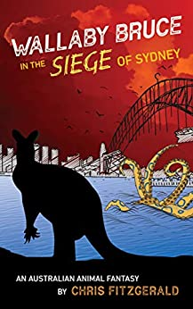 [Fitzgerald, Chris]のWallaby Bruce in the Siege of Sydney: An Australian Animal Fantasy (English Edition)