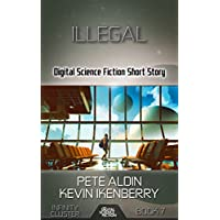 Illegal: Digital Science Fiction Short Story (Infinity Cluster) (English Edition)