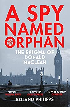 A Spy Named Orphan: The Enigma of Donald Maclean by [Philipps, Roland]