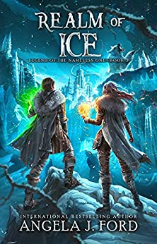 Realm of Ice: An Epic Fantasy Adventure with Mythical Beasts (Legend of the Nameless One Book 3) by [Ford, Angela J.]