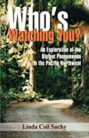 Who's Watching You: An Exploration of the Bigfoot Phenomenon in the Pacific Northwest