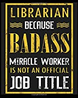 Librarian Becaues Badass Miracle Worker Is Not An Official Job Title: Blank Lined Notebook,Notepad, Journal, To Do Lists, Composition Book for School Diary Christmas Birthday Gifts