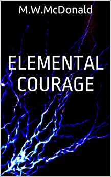 Elemental Courage by [McDonald, M.W.]