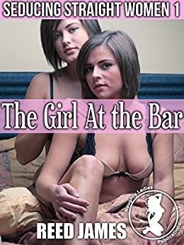 The Girl at the Bar (Seducing Straight Women 1) by [James, Reed]