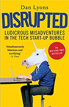 Disrupted: Ludicrous Misadventures in the Tech Start-up Bubble by [Lyons, Dan]