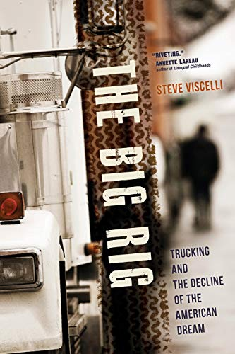 Download The Big Rig: Trucking and the Decline of the American Dream 0520278127